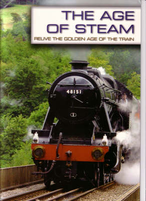 The Age of Steam: Re-live the Golden Age of the Train (Paperback)
