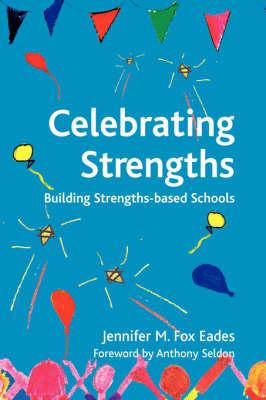 Celebrating Strengths: Building Strengths-based Schools - Strengthening the World Series No. 2 (Hardback)