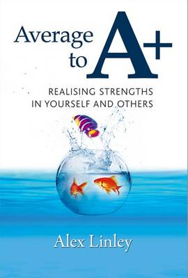 Average to A+: Realising Strengths in Yourself and Others - Strengthening the World Series No. 1 (Paperback)