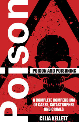 Poison and Poisoning: A Compendium of Cases, Catastrophes and Crimes (Paperback)