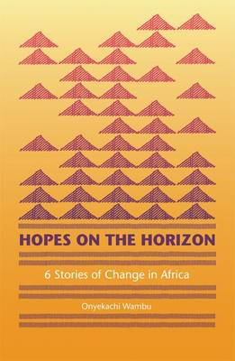 Hopes on The Horizon: Six Stories of Change in Africa in the 1990s (Paperback)