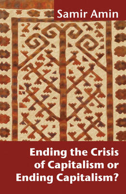 Ending the Crisis of Capitalism or Ending Capitalism? (Paperback)