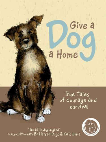Give a Dog a Home: True tales of courage and survival (Hardback)