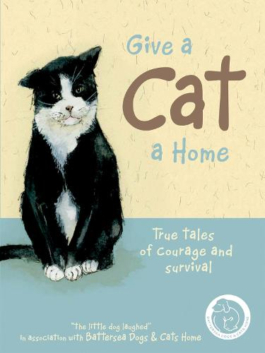 Give a Cat a Home: True tales of courage and survival (Hardback)