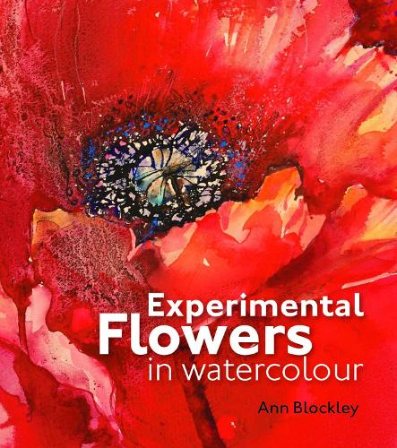 Experimental Flowers in Watercolour: Creative techniques for painting flowers and plants (Hardback)