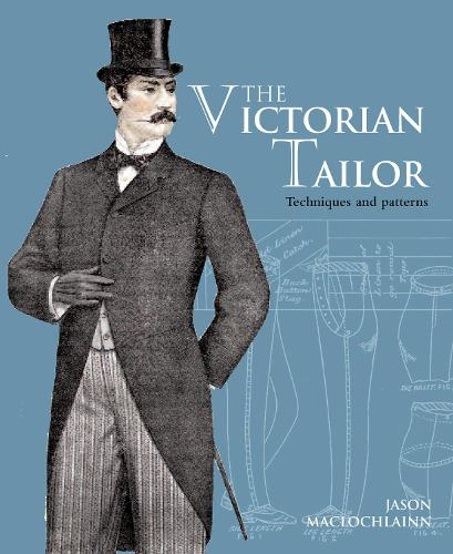 The Victorian Tailor: Techniques and patterns for making historically accurate period clothes for gentlemen (Paperback)