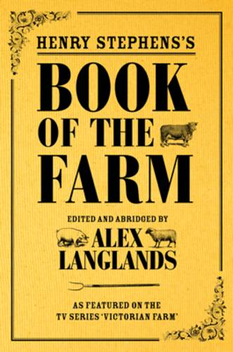 Henry Stephens's Book of the Farm - concise and revised edition: as featured in TV series Victorian Farm (Hardback)