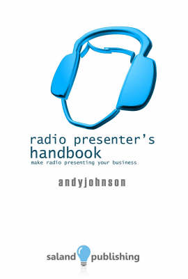 The Radio Presenter's Handbook: Make Radio Presenting Your Business (Hardback)