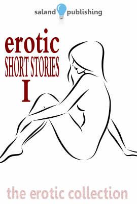 Erotic Short Stories: v. 1: A Selection of Sensual Short Stories (Paperback)