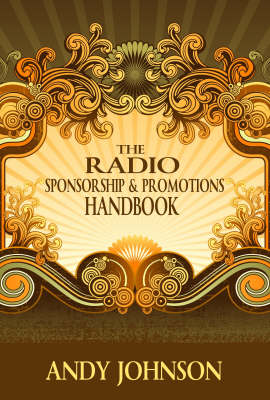 The Radio Sponsorship and Promotions Handbook: Creative Ideas for Radio Campaigns (Hardback)