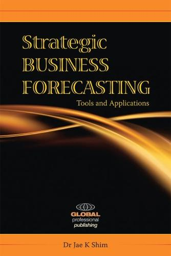 Strategic Business Forecasting: Including Business Forecasting Tools and Applications (Paperback)