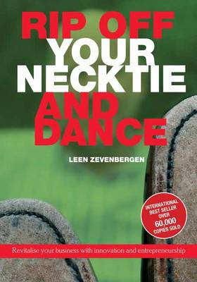 Rip Off Your Necktie and Dance: Revitalise Your Business with Innovation and Entrepreneurship (Paperback)