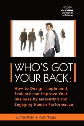 Who's Got Your Back: How to Design, Implement, Evaluate and Improve Your Business by Measurin (Paperback)