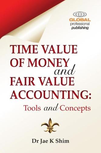 Time Value of Money and Fair Value Accounting: Tools and Concepts (Paperback)