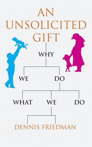 An Unsolicited Gift: Why We Do What We Do (Paperback)