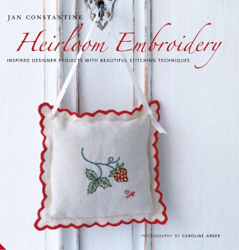 Heirloom Embroidery: Inspired Designer Projects and Beautiful Stitching Techniques (Hardback)