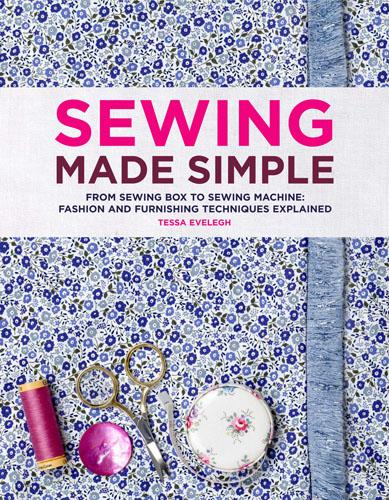 Sewing Made Simple: From Sewing Box to Machine: Fashion and Furnishing Techniques Explained (Hardback)