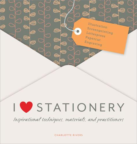 I Love Stationery: Inspirational Techniques, Materials, and Practitioners (Hardback)