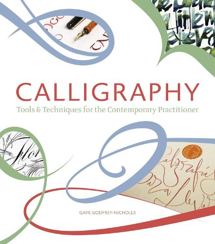 Calligraphy: Tools & Techniques for the Contemporary Practitioner (Hardback)