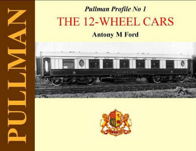 Pullman Profile: 12-wheel Cars No. 1 - Pullman Profile No. 1 (Hardback)