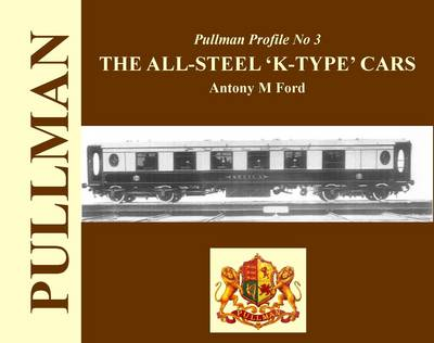Pullman Profile: No. 3: The All Steel 'K-type' Cars (Hardback)