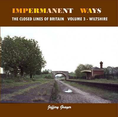 Impermanent Ways: Wiltshire Volume 3: The Closed Lines of Britain - Closed Lines of Britain (Paperback)