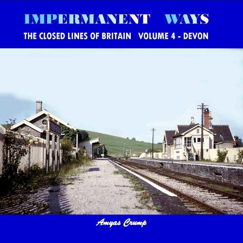 Impermanent Ways - the Closed Lines of Britain: Volume 4: Vol. 4 Devon (Paperback)