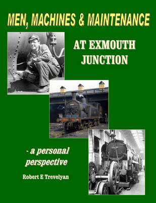 Men, Machines and Maintenance at Exmouth Junction (Paperback)