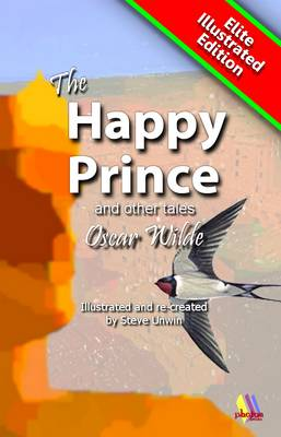 The Happy Prince and Other Tales: Moral Stories for Young and Old - Elite Illustrated (Paperback)