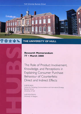Research Memorandum 77 - the Role of Product Involvement, Knowledge, and Perceptions in Explaining Consumer Purchase Behaviour of Counterfeits: Direct and Indirect Effects - Research Memorandum 77 (Paperback)