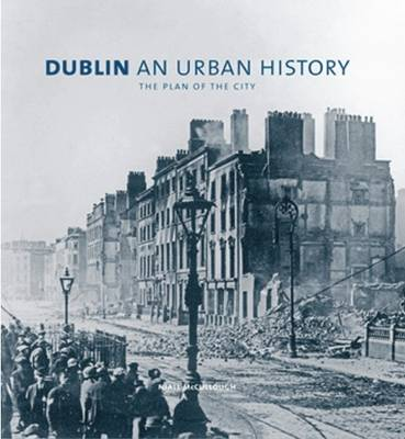 Dublin an Urban History: The Plan of the City (Hardback)