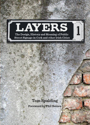Layers: The Design, History and Meaning of Public Street Signage in Cork and Other Irish Cities (Paperback)
