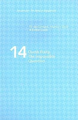 Dumb Fixity: the Impossible Question - Transmission: the Rules of Engagement S. No. 14 (Paperback)