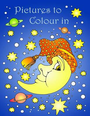 Pictures to Colour in (Paperback)