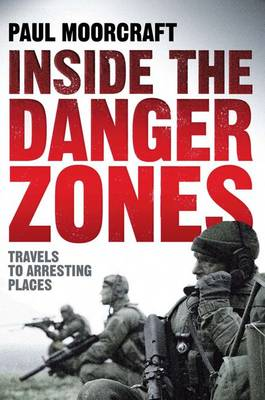 Inside the Danger Zones: Travels to Arresting Places (Paperback)