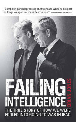 Failing Intelligence: How Blair Led Us into War in Iraq (Paperback)