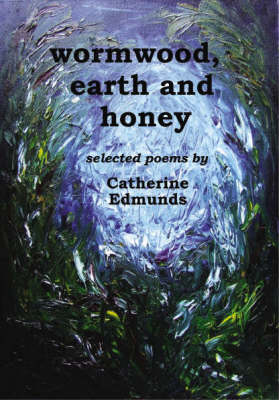 Wormwood, Earth and Honey: Selected Poems (Paperback)