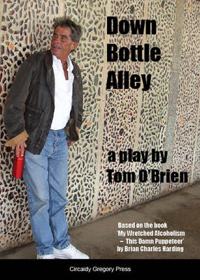 """Down Bottle Alley: A Play by Tom O'Brien Based on the Book """"My Wretched Alcoholism - This Damn Puppeteer"""" by Brian Charles Harding (Paperback)"""