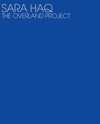Sara Haq, the Overland Project (Paperback)