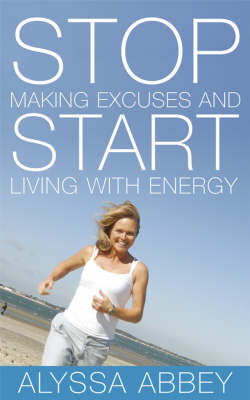 Stop Making Excuses and Start Living With Energy (Paperback)