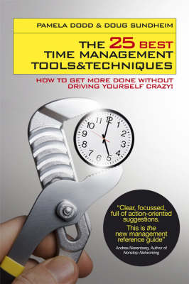 The 25 Best Time Management Tools and Techniques: How to Get More Done without Driving Yourself Crazy (Paperback)