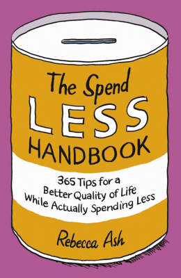 The Spend Less Handbook: 365 tips for a better quality of life while actually spending less (Paperback)
