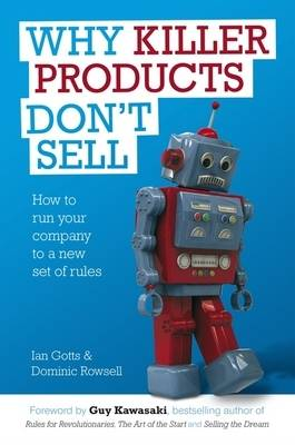 Why Killer Products Don't Sell: How to Run Your Company to a New Set of Rules (Hardback)