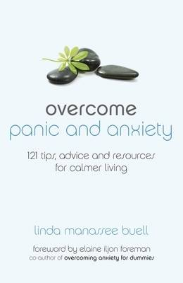 Overcome Panic and Anxiety: 121 Tips, Advice and Resources for Calmer Living (Paperback)