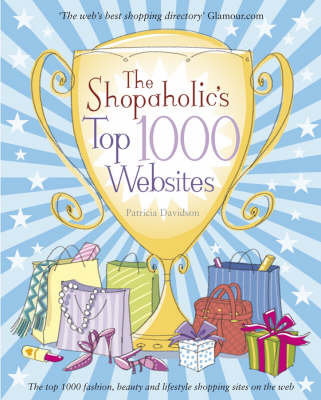 The Shopaholic's Top 1000 Websites: Your Guide to the Very Best Online Shopping (Paperback)
