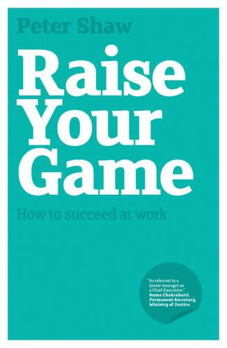 Raise Your Game: How to Succeed at Work (Paperback)