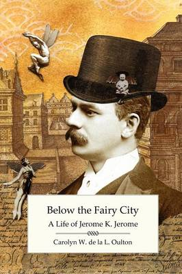 Below the Fairy City: A Life of Jerome K. Jerome (Paperback)