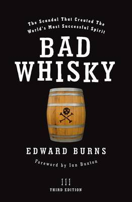Bad Whisky: The Scandal That Created the World's Most Successful Spirit (Paperback)