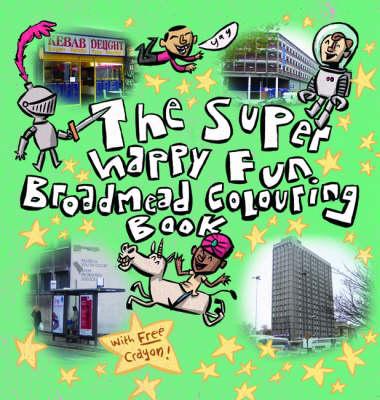 The Super Happy Fun Broadmead Colouring Book