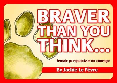 Braver Than You Think...: Female Perspectives on Courage (Paperback)